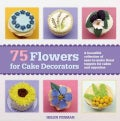 75 Flowers for Cake Decorators: A Beautiful Collection of Easy-to-make Floral Cake Toppers for Cakes and Cupcakes (Paperback)