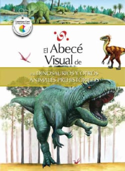 El abece visual de los dinosaurios y otros animales prehistoricos / The Illustrated Basics of Dinosaurs and Other... (Paperback)