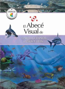 El abece visual de mares, oceanos, lagos y rios / The Illustrated Basics of Seas, Oceans, Lakes, and Rivers (Paperback)