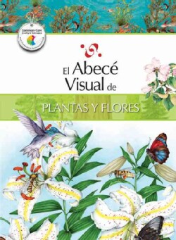 El abece visual de plantas y flores / The Illustrated Basics of Plants and Flowers (Paperback)