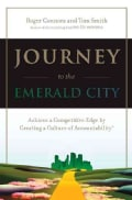 Journey to the Emerald City: Implement the Oz Principle to Achieve a Competitive Edge Through a Culture of Accoun... (Paperback)