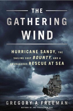 The Gathering Wind: Hurricane Sandy, the Sailing Ship Bounty, and a Courageous Rescue at Sea (Hardcover)