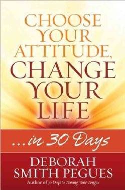 Choose Your Attitude, Change Your Life: ...in 30 Days (Paperback)