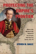 Protecting the Empire's Frontier: Officers of the 18th (Royal Irish) Regiment of Foot during Its North American S... (Paperback)