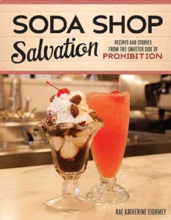 Soda Shop Salvation: Recipes and Stories from the Sweeter Side of Prohibition (Paperback)