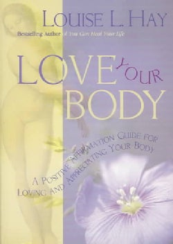 Love Your Body: A Positive Affirmation Guide for Loving and Appreciating Your Body (Paperback)