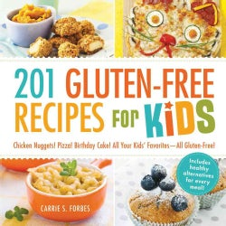 201 Gluten-Free Recipes for Kids: Chicken Nuggets! Pizza! Birthday Cake! All Your Kids' Favorites - All Gluten-Free! (Paperback)