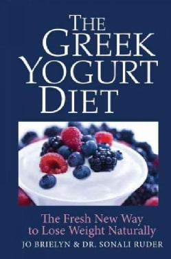 The Greek Yogurt Diet: The Fresh New Way to Lose Weight Naturally (Hardcover)