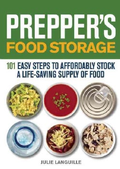 Prepper's Food Storage: 101 Easy Steps to Affordably Stock a Life-Saving Supply of Food (Paperback)