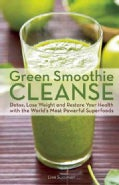Green Smoothie Cleanse: Detox, Lose Weight and Maximize Good Health With the World's Most Powerful Superfoods (Paperback)