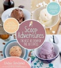 Scoop Adventures: The Best Ice Cream of the 50 States: Make the Real Recipes from the Greatest Ice Cream Parlors ... (Paperback)