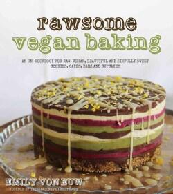 Rawsome Vegan Baking: An Un-cookbook for Raw, Gluten-free, Vegan, Beautiful and Sinfully Sweet Cookies, Cakes, Ba... (Paperback)