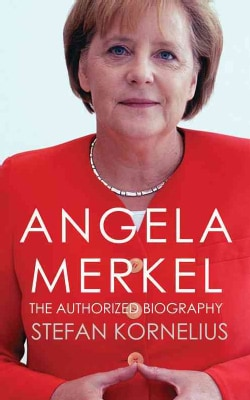 Angela Merkel: The Chancellor and Her World (Hardcover)
