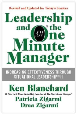 Leadership and the One Minute Manager: Increasing Effectiveness Through Situational Leadership II (Hardcover)