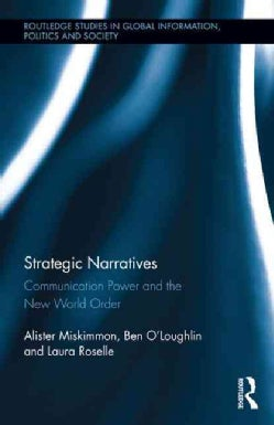 Strategic Narratives: Communication Power and the New World Order (Hardcover)