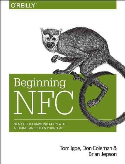 Beginning NFC: Near Field Communication With Arduino, Android, and PhoneGap (Paperback)
