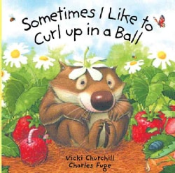 Sometimes I Like to Curl Up in a Ball (Hardcover)