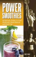 Power Smoothies: All-natural Drinks to Fuel Workouts, Build Muscle and Burn Fat (Paperback)