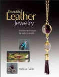 Beautiful Leather Jewelry: Timeless Techniques for Today's Trends (Paperback)