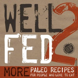 Well Fed 2: More Paleo Recipes for People Who Love to Eat (Paperback)