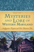 Mysteries and Lore of Western Maryland: Snallygasters, Dogmen and Other Mountain Tales (Paperback)