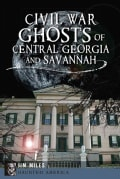 Civil War Ghosts of Central Georgia and Savannah (Paperback)