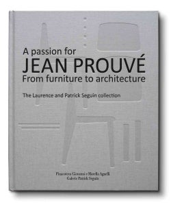 A Passion for Jean Prouve: From Furniture to Architecture: the Laurence and Patrick Seguin Collection (Hardcover)