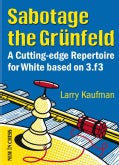 Sabotage the Grunfeld!: A Cutting-Edge Repertoire for White Based on 3.F3 (Paperback)