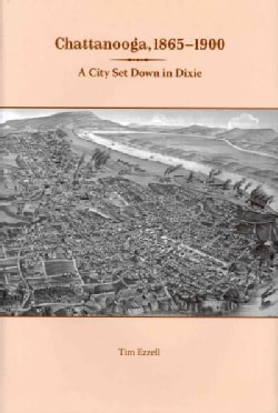 Chattanooga, 1865-1900: A City Set Down in Dixie (Hardcover)