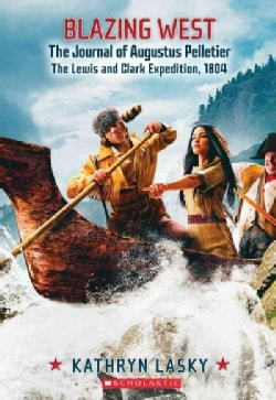 Blazing West: The Journal of Augustus Pelletier: the Lewis and Clark Expedition (Paperback)