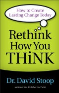 Rethink How You Think: How to Create Lasting Change Today (Paperback)
