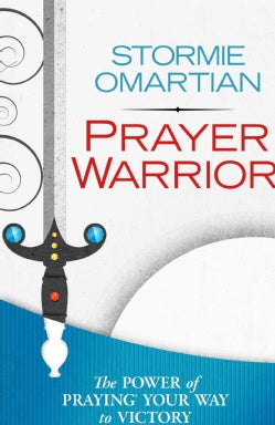 Prayer Warrior: The Power of Praying Your Way to Victory (Paperback)
