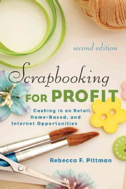 Scrapbooking for Profit: Cashing in on Retail, Home-Based, and Internet Opportunities (Paperback)