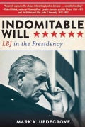Indomitable Will: LBJ in the Presidency (Paperback)