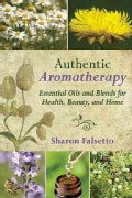 Authentic Aromatherapy: Essential Oils and Blends for Health, Beauty, and Home (Hardcover)
