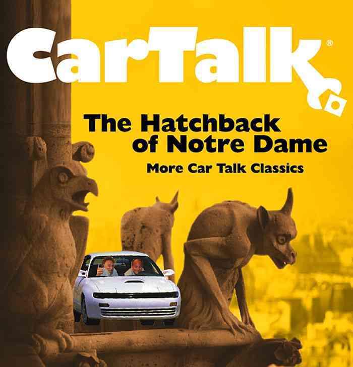 Car Talk: The Hatchback of Notre Dame: More Car Talk Classics (CD-Audio)