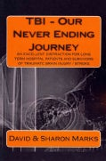 TBI - Our Never Ending Journey: An Excellent Distraction for Long Term Hospital Patients and Survivors of Traumat... (Paperback)