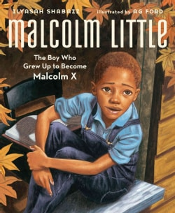 Malcolm Little: The Boy Who Grew Up to Become Malcolm X (Hardcover)