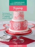 The Contemporary Cake Decorating Bible - Piping: Techniques, Tips & Projects for Piping on Cakes (Paperback)
