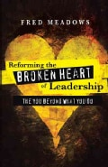 Reforming the Broken Heart of Leadership: The You Beyond What You Do (Hardcover)
