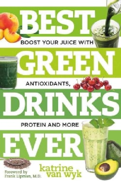 Best Green Drinks Ever: Boost Your Juice With Antioxidants, Protein and More (Paperback)