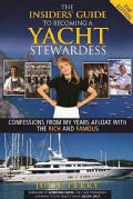 The Insiders' Guide to Becoming a Yacht Stewardess: Confessions from My Years Afloat With the Rich and Famous (Paperback)