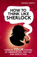 How to Think Like Sherlock: Improve Your Powers of Observation, Memory and Deduction (Hardcover)