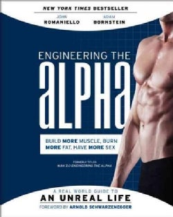 Engineering the Alpha: A Real World Guide to an Unreal Life: Build More Muscle, Burn More Fat, Have More Sex (Paperback)