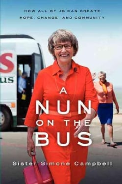 A Nun on the Bus: How All of Us Can Create Hope, Change, and Community (Hardcover)