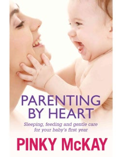 Parenting By Heart: Sleeping, Feeding and Gentle Care for Your Baby's First Year (Paperback)
