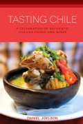 Tasting Chile: A Celebration of Authentic Chilean Foods and Wines (Paperback)