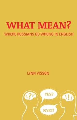 What Mean?: Where Russians Go Wrong in English (Paperback)