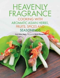 Heavenly Fragrance: Cooking with Aromatic Asian Herbs, Fruits, Spices and Seasonings (Paperback)