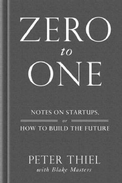 Zero to One: Notes on Startups, or How to Build the Future (Hardcover)